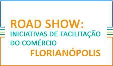 Road Show: Iniciativas de Facilitação do Comércio - Florianópolis