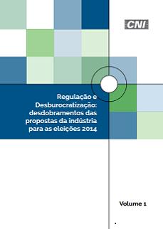 Regulação e Desburocratização: Desdobramentos das Propostas da Indústria Para as Eleições 2014
